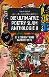 Die ultimative Poetry-Slam-Anthologie II: 27 kommentierte Bühnentexte