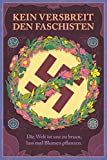 Kein Versbreit den Faschisten: Die Welt ist uns zu braun, lass mal Blumen pflanzen